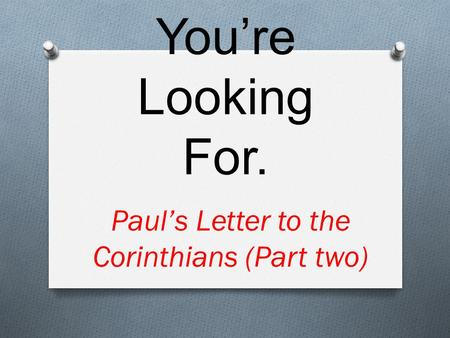 The God You're Looking For. Paul's Letter to the Corinthians (Part two)