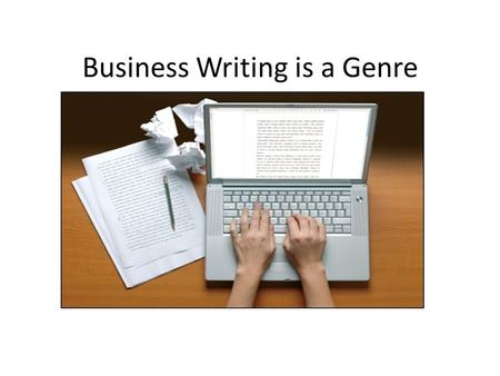 Business Writing is a Genre. As a genre it involves certain rules and conventions.