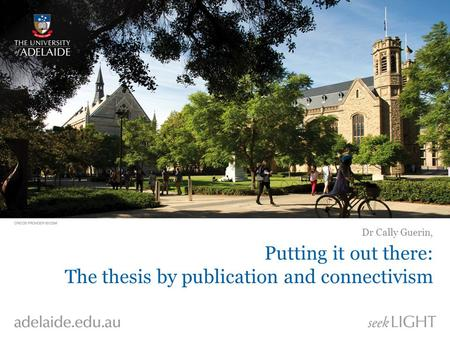 Putting it out there: The thesis by publication and connectivism Dr Cally Guerin,
