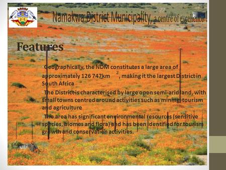 Features. NDM Locality Natural Resources The Orange River is arguably the areas most significant natural resource, as it feeds the region's agricultural.