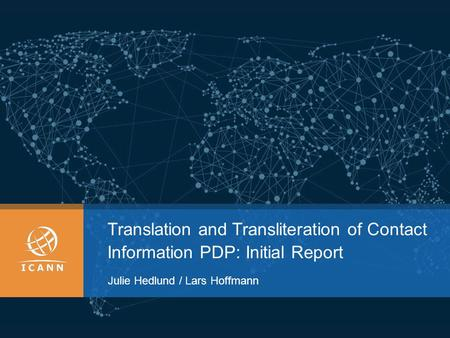 Translation and Transliteration of Contact Information PDP: Initial Report Julie Hedlund / Lars Hoffmann.