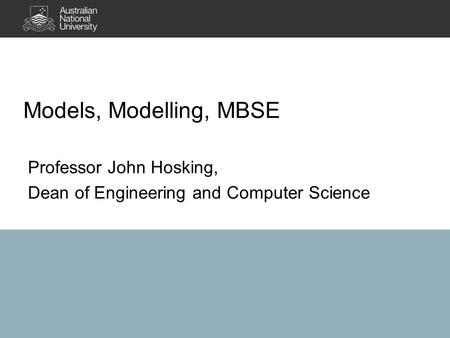 Professor John Hosking, Dean of Engineering and Computer Science Models, Modelling, MBSE.