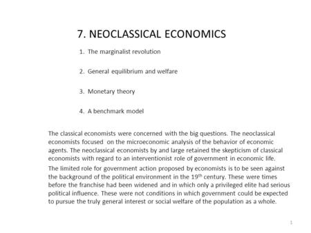 7. NEOCLASSICAL ECONOMICS 1. The marginalist revolution 2. General equilibrium and welfare 3. Monetary theory 4. A benchmark model The classical economists.