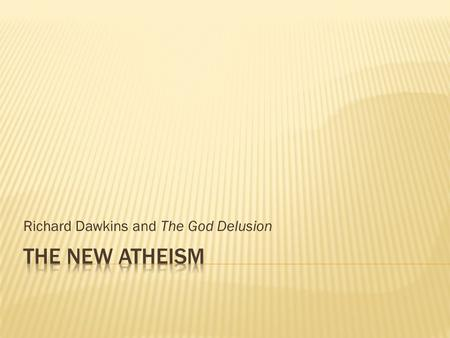 Richard Dawkins and The God Delusion.  Richard Dawkins, The God Delusion  Sam Harris, The End of Faith and Letter to a Christian Nation  Christopher.