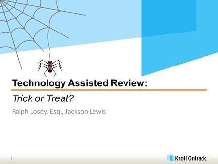 Technology Assisted Review: Trick or Treat? Ralph Losey, Esq., Jackson Lewis 1.