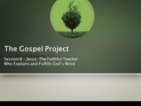 The Gospel Project Session 8 – Jesus: The Faithful Teacher Who Explains and Fulfills God's Word.