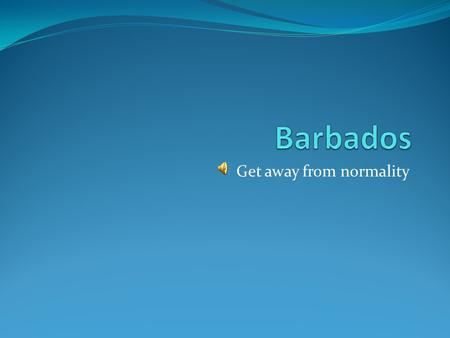 Get away from normality. You can find everything in Barbados Music, sports, parties, it's all here!