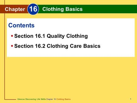 Glencoe Discovering Life Skills Chapter 16 Clothing Basics Chapter 16 Clothing Basics 1  Section 16.1 Quality Clothing  Section 16.2 Clothing Care Basics.
