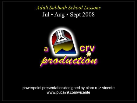 Powerpoint presentation designed by claro ruiz vicente www.puca79.com/vicente Adult Sabbath School Lessons Jul Aug Sept 2008 Adult Sabbath School Lessons.