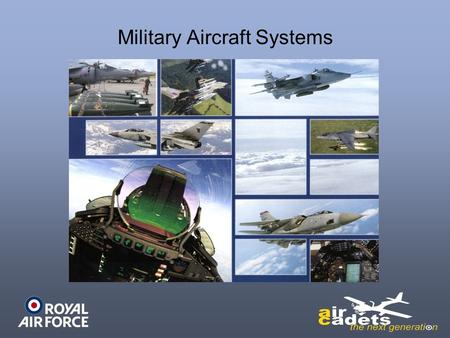 Military Aircraft Systems. Air-to-Surface Missiles Objective: To identify the different types of Air-to-Surface Weapons in service with the Royal Air.