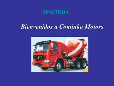 SINOTRUK Bienvenidos a Cominka Motors. Sinotruk is the biggest Heavy-duty Truck manufacturer in China Founded In 1936, The first heavy duty truck producer.