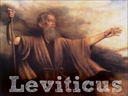 "30 A.D. 2000 A.D. 1400 B.C.. Moses Creation of world Books 3 – LEVITICUS NAME: ""concerning the Levites"" AUTHOR: Moses DATE: 1446 – 1406 THEME: Worship."