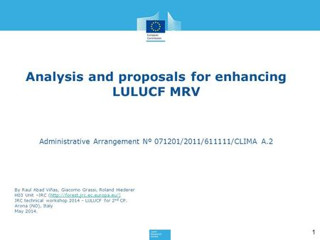 1 Analysis and proposals for enhancing LULUCF MRV Administrative Arrangement Nº 071201/2011/611111/CLIMA A.2 By Raul Abad Viñas, Giacomo Grassi, Roland.