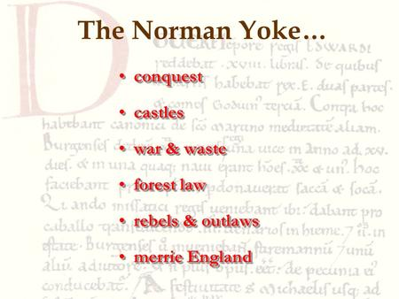 The Norman Yoke… conquestconquest castlescastles war & wastewar & waste forest lawforest law rebels & outlawsrebels & outlaws merrie Englandmerrie England.