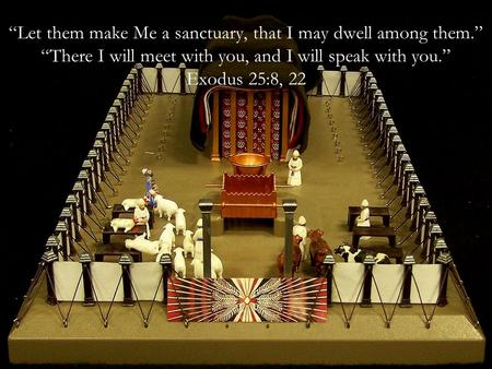 """Let them make Me a sanctuary, that I may dwell among them"