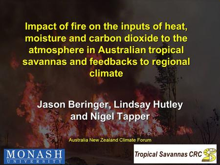 Impact of fire on the inputs of heat, moisture and carbon dioxide to the atmosphere in Australian tropical savannas and feedbacks to regional climate Jason.