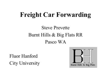 Freight Car Forwarding Steve Prevette Burnt Hills & Big Flats RR Pasco WA Fluor Hanford City University.