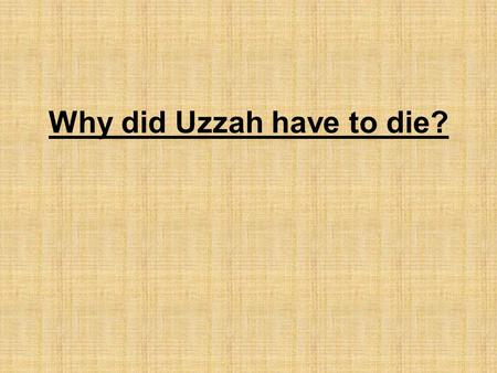 Why did Uzzah have to die?