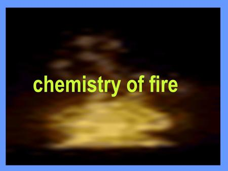 1 chemistry of fire. 2 fire Definition It is a chemical chain reaction which takes place with the evolution of heat and light.