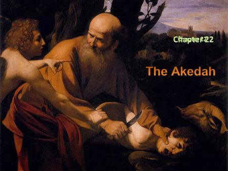 Chapter 22 Chapter 22 The Akedah.