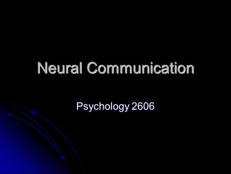 Neural Communication Psychology 2606. Introduction It was pretty clear early on that electricity played a role of some sort in neural communication It.