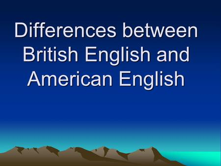 Differences between British English and American English.