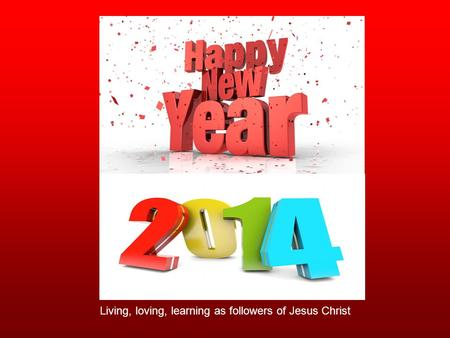 Living, loving, learning as followers of Jesus Christ.
