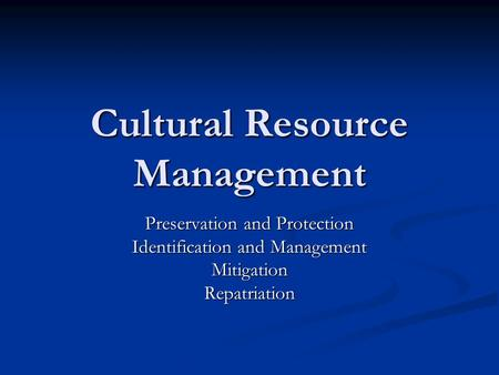 Cultural Resource Management Preservation and Protection Identification and Management MitigationRepatriation.