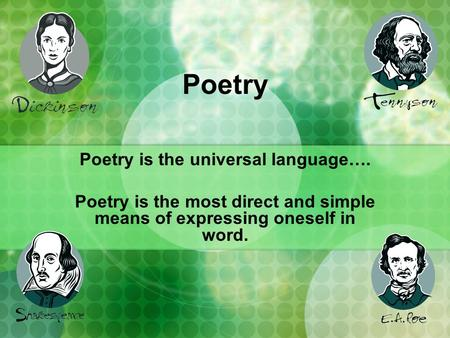 Poetry Poetry is the universal language…. Poetry is the most direct and simple means of expressing oneself in word.