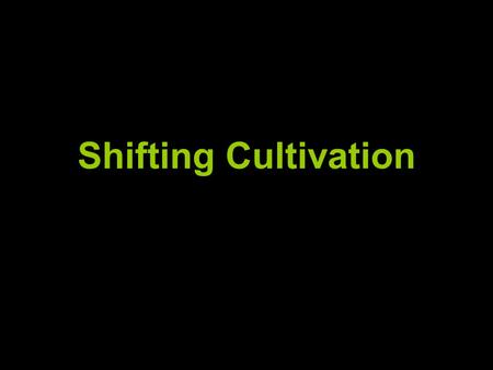 Shifting Cultivation.
