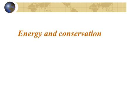 Energy and <strong>conservation</strong>. What are our main energy sources? Industrialised countries need large amounts <strong>of</strong> energy Most <strong>of</strong> this energy comes form <strong>fossil</strong>.