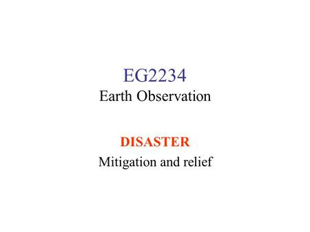 EG2234 Earth Observation DISASTER Mitigation and relief.