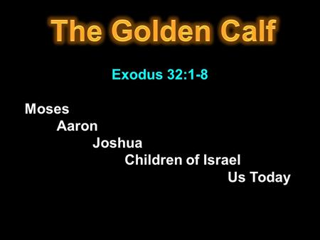 Exodus 32:1-8 Moses Aaron Joshua Children of Israel Us Today.