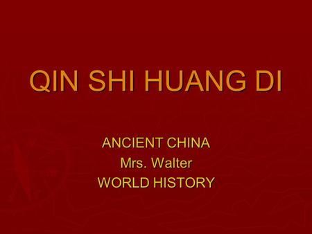 ANCIENT CHINA Mrs. Walter WORLD HISTORY
