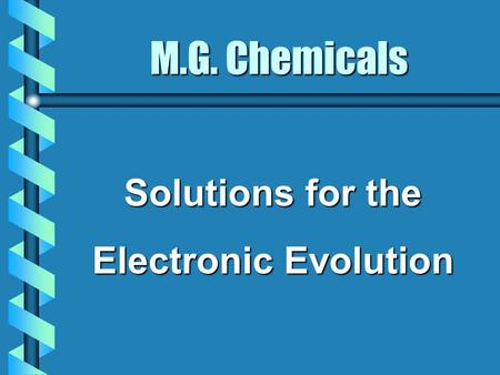 M.G. Chemicals Solutions for the Electronic Evolution.