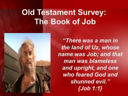 "Old Testament Survey: The Book of Job ""There was a man in the land of Uz, whose name was Job; and that man was blameless and upright, and one who feared."