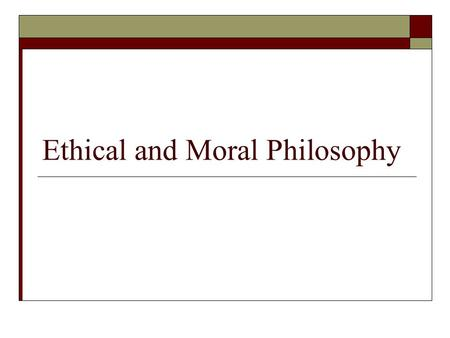 Ethical and Moral Philosophy Sources of Our Moral Values Family Moral Values.