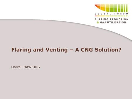Flaring and Venting – A CNG Solution? Darrell HAWKINS.