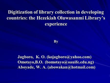 Digitization of library collection in developing countries: the Hezekiah Oluwasanmi Library's experience By Jagboro, K. O. Omotayo,B.O.
