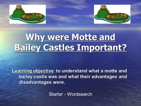 Why were Motte and Bailey Castles Important? Learning objectiveto understand what a motte and bailey castle was and what their advantages and disadvantages.