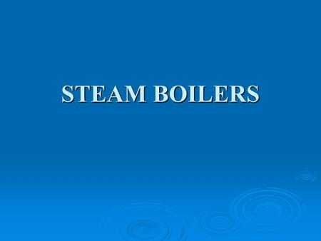 STEAM BOILERS. Definition A closed vessel in which steam is produced from water by combustion of fuel.