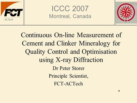 ICCC 2007 Montreal, Canada Continuous On-line Measurement of Cement and Clinker Mineralogy for Quality Control and Optimisation using X-ray Diffraction.