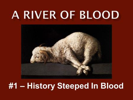 #1 – History Steeped In Blood.  Blood is central to everything we are as Christians  Blood is an indispensible element in our covenant with God  Christianity.