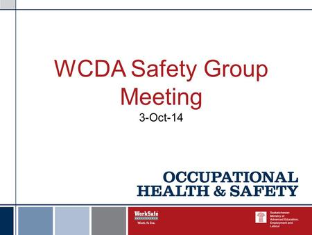 WCDA Safety Group Meeting 3-Oct-14. Exploration Safety Workshop Does the Mines Safety Unit devote more attention to exploration companies then other mining.