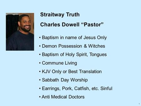 "1 Straitway Truth Charles Dowell ""Pastor"" Baptism in name of Jesus Only Demon Possession & Witches Baptism of Holy Spirit, Tongues Commune Living KJV Only."