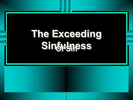 The Exceeding Sinfulness
