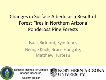 Changes in Surface Albedo as a Result of Forest Fires in Northern Arizona Ponderosa Pine Forests Isaac Bickford, Kyle Jones George Koch, Bruce Hungate,