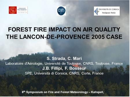 FOREST FIRE IMPACT ON AIR QUALITY THE LANCON-DE-PROVENCE 2005 CASE S. Strada, C. Mari Laboratoire d'Aérologie, Université de Toulouse, CNRS, Toulouse,