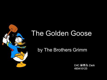 The Golden Goose by The Brothers Grimm E4C 蘇懋為 Zack 493410125.