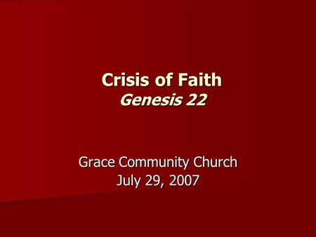 Crisis of Faith Genesis 22 Grace Community Church July 29, 2007.